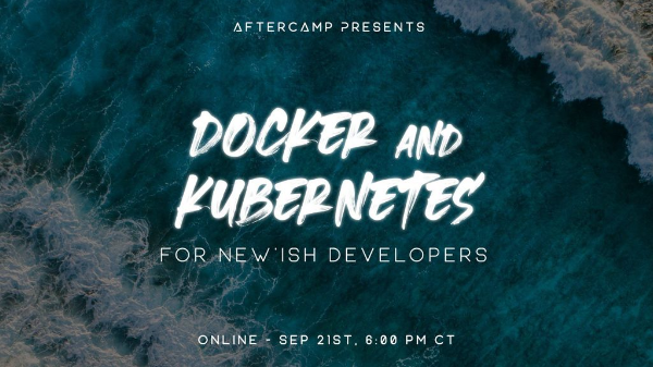 Virtual Event – Docker and Kubernetes for New'ish Developers  (09/21/2021)