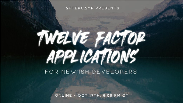 Virtual Event – 12 Factor Applications for New'ish Developers (10/19/2021)
